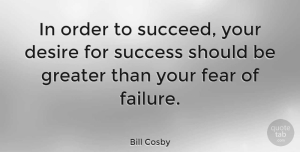 Positive Quotes, Bill Cosby Quote About Inspirational, Motivational, Positive: In Order To Succeed Your...