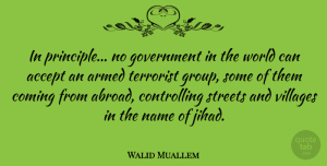 Walid Muallem Quote About Government, Names, Groups: In Principle No Government In...