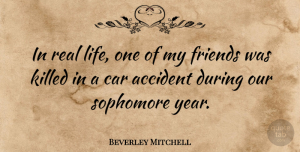 Car Quotes, Beverley Mitchell Quote About Real, Years, Car: In Real Life One Of...