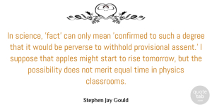 Science Quotes, Stephen Jay Gould Quote About Mean, Science, Apples: In Science Fact Can Only...