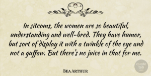 Bea Arthur Quote About Beautiful, Eye, Understanding: In Sitcoms The Women Are...