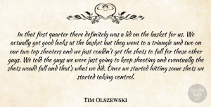 Tim Olszewski Quote About Basket, Definitely, Eventually, Fall, Good: In That First Quarter There...