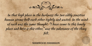Sherwood Anderson Quote About Lonely, Two, Darkness: In That High Place In...