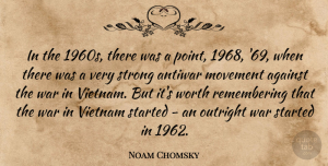 Movement Quotes, Noam Chomsky Quote About Strong, War, Movement: In The 1960s There Was...