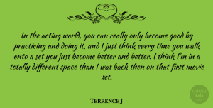 Terrence J Quote About Thinking, Space, Acting: In The Acting World You...