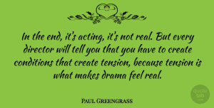 Paul Greengrass Quote About Real, Drama, Acting: In The End Its Acting...