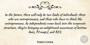 Terri Lonier Quote About Awareness, Bottom, Bringing, Corporate, Kinds: In The Future There Will...