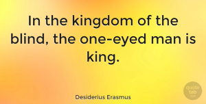 Men Quotes, Desiderius Erasmus Quote About Wisdom, Kings, Men: In The Kingdom Of The...