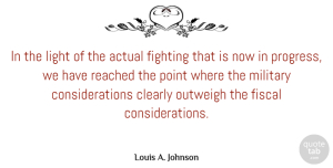Actual Quotes, Louis A. Johnson Quote About Actual, Clearly, Fighting, Fiscal, Outweigh: In The Light Of The...