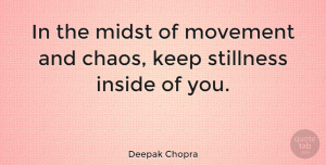 Happiness Quotes, Deepak Chopra Quote About Happiness, Spiritual, Encouragement: In The Midst Of Movement...