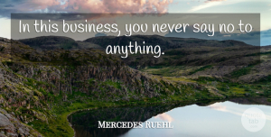 Mercedes Ruehl Quote About undefined: In This Business You Never...