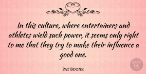 Athletes Quotes, Pat Boone Quote About American Musician, Athletes, Good, Influence, Seems: In This Culture Where Entertainers...