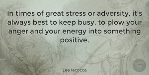 Positive Quotes, Lee Iacocca Quote About Inspirational, Motivational, Positive: In Times Of Great Stress...