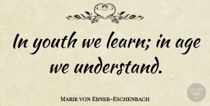 Marie von Ebner-Eschenbach Quote About Life, Happy Birthday, Wisdom: In Youth We Learn In...