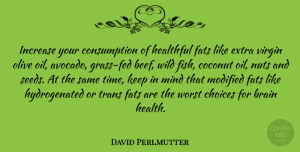 Modified Quotes, David Perlmutter Quote About Brain, Choices, Coconut, Extra, Fats: Increase Your Consumption Of Healthful...