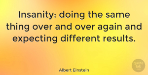 Motivational Quotes, Albert Einstein Quote About Inspirational, Life, Motivational: Insanity Doing The Same Thing...
