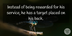 Steve Zieff Quote About Instead, Placed, Rewarded, Service, Target: Instead Of Being Rewarded For...