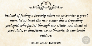Travel Quotes, Ralph Waldo Emerson Quote About Travel, Greatness, Men: Instead Of Feeling A Poverty...