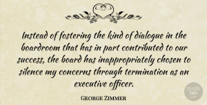 Success Quotes, George Zimmer Quote About Board, Chosen, Concerns, Executive, Instead: Instead Of Fostering The Kind...