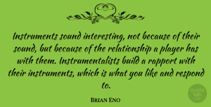 Brian Eno Quote About Player, Rapport, Relationship: Instruments Sound Interesting Not Because...
