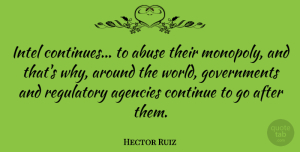 Agencies Quotes, Hector Ruiz Quote About Abuse, Agencies, Continue, Intel: Intel Continues To Abuse Their...