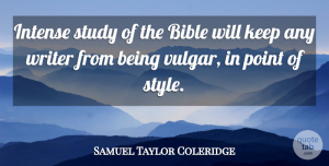 Samuel Taylor Coleridge Quote About Style, Study, Intense: Intense Study Of The Bible...