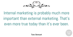 Tom Stewart Quote About American Athlete, External, Internal: Internal Marketing Is Probably Much...