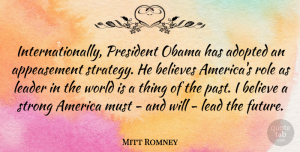 Mitt Romney Quote About Strong, Believe, Past: Internationally President Obama Has Adopted...