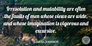 Views Quotes, Samuel Johnson Quote About Men, Views, Imagination: Irresolution And Mutability Are Often...