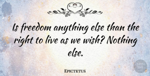 Philosophical Quotes, Epictetus Quote About Freedom, Philosophical, Liberty: Is Freedom Anything Else Than...