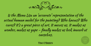 Tim O'Brien Quote About Actual, Art, Finally, Great, Human: Is The Mona Lisa An...
