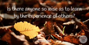 Wise Quotes, Voltaire Quote About Wise, Wisdom: Is There Anyone So Wise...