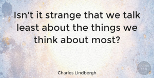 Thinking Quotes, Charles Lindbergh Quote About Thinking, Reality, Strange: Isnt It Strange That We...
