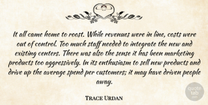 Trace Urdan Quote About Average, Came, Costs, Drive, Driven: It All Came Home To...