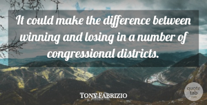 Tony Fabrizio Quote About Difference, Losing, Number, Winning: It Could Make The Difference...