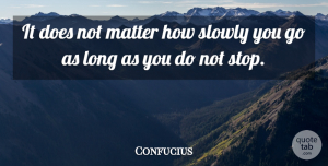 Positive Quotes, Confucius Quote About Inspirational, Motivational, Positive: It Does Not Matter How...