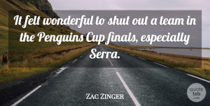 Zac Zinger Quote About Cup, Felt, Shut, Team, Wonderful: It Felt Wonderful To Shut...