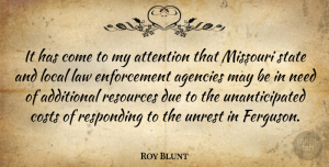 Agencies Quotes, Roy Blunt Quote About Additional, Agencies, Costs, Due, Local: It Has Come To My...