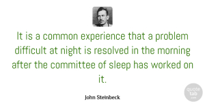 Adversity Quotes, John Steinbeck Quote About Life, Good Morning, Adversity: It Is A Common Experience...