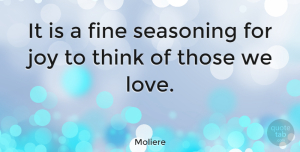 Thinking Quotes, Moliere Quote About Thinking, Joy, Fine: It Is A Fine Seasoning...