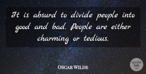 People Quotes, Oscar Wilde Quote About People, Luck, Enemy: It Is Absurd To Divide...