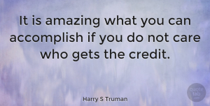 Leadership Quotes, Harry S Truman Quote About Inspirational, Motivational, Leadership: It Is Amazing What You...