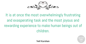Beings Quotes, Neil Kurshan Quote About Beings, Experience, Human, Joyous, Rewarding: It Is At Once The...
