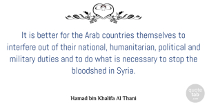 Arab Quotes, Hamad bin Khalifa Al Thani Quote About Arab, Bloodshed, Countries, Duties, Interfere: It Is Better For The...