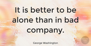 Friendship Quotes, George Washington Quote About Inspirational, Friendship, Lonely: It Is Better To Be...