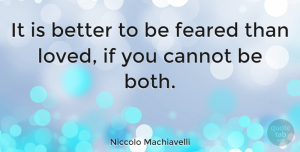 Love Quotes, Niccolo Machiavelli Quote About Love, Witty, Powerful: It Is Better To Be...