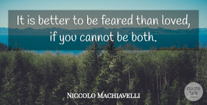 Witty Quotes, Niccolo Machiavelli Quote About Love, Witty, Powerful: It Is Better To Be...