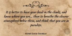 Thinking Quotes, Henry David Thoreau Quote About Life, Thinking, Clouds: It Is Better To Have...