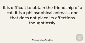 Friendship Quotes, Theophile Gautier Quote About Inspirational, Motivational, Friendship: It Is Difficult To Obtain...