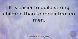 Motivational Quotes, Frederick Douglass Quote About Inspirational, Motivational, Strength: It Is Easier To Build...